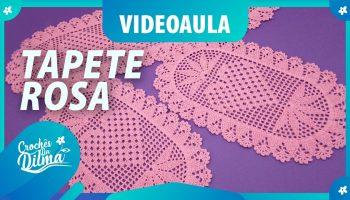 Tapete Rosa Crochê – Material e Vídeo
