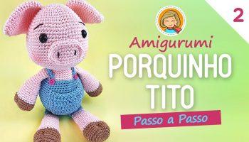Amigurumi Porquinho Tito – Material e Vídeo