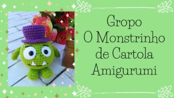 Monstrinho De Cartola Amigurumi – Material e Vídeo